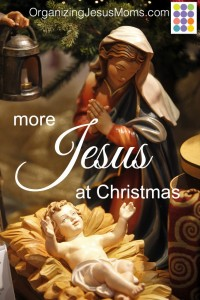 organizing-jesus-moms-more-jesus-at-christmas