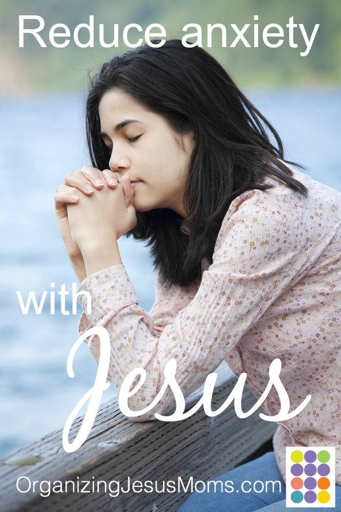 organizing-jesus-moms-reduce-anxiety-with-jesus